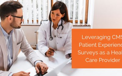 Leveraging CMS Patient Experience Surveys as a Health Care Provider
