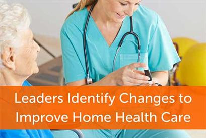 Leaders Identify Changes to Improve Home Health Care